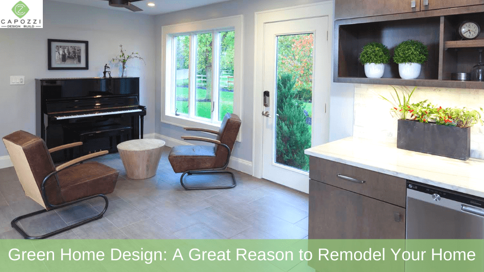 Green Home Design: A Great Reason to Remodel Your Home